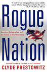 Rogue Nation: American Unilateralism and the Failure of Good Intentions by Clyde V. Prestowitz (Paperback, 2004)