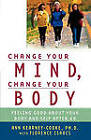 Change Your Mind Change Your Body: Feeling Good About Your Body and Self After 40 by Ann (Paperback, 2004)