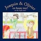 Joaquin & Olivier En Haute Mer!: on the High Seas by Gilbert Le Gras (Paperback, 2009)