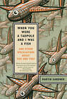 When You Were a Tadpole and I Was a Fish: And Other Speculations about This and That by Martin Gardner (Paperback / softback, 2010)