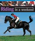 Riding in a Weekend: Step-by-step Techniques to Improve Your Skills by Debby Sly (Hardback, 2013)