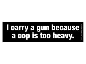 Details about i carry a gun because a cop is too heavy bumper