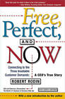 Free, Perfect and Now: Connecting to the Three Insatiable Customer Demands: A CEO's True Story by Robert Rodin (Paperback, 2000)