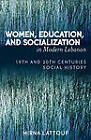 Women, Education, and Socialization in Modern Lebanon: 19th and 20th Centuries Social History by Mirna Lattouf (Paperback, 2005)
