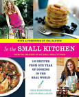 In the Small Kitchen: 100 Recipes from Our Year of Cooking in the Real World by Phoebe Lapine, Cara Eisenpress (Paperback / softback, 2011)