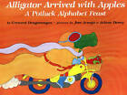 Alligator Arrived with Apples: A Potluck Alphabet Feast by Anane Dewey, Jose Aruego, Crescent Dragonwagon (Hardback, 1992)