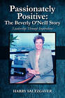 Passionately Positive: The Beverly O'Neill Story: Leadership Through Inspiration by Harry Saltzgaver (Paperback / softback, 2010)