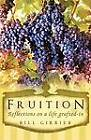 Fruition - Reflections on a Life Grafted-in by Bill Girrier (Paperback, 2011)