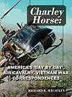 Charley Horse: America's Day-By-Day Tour of Duty 'Vietnam War' Correspondences by Richard MacAuley (Hardback, 2011)