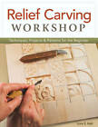 Relief Carving Workshop: Techniques, Projects & Patterns for the Beginner by Lora S. Irish (Paperback, 2013)
