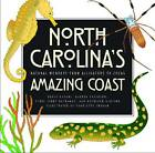 North Carolina's Amazing Coast: Natural Wonders from Alligators to Zoeas by Terri Kirby Hathaway, David Bryant, Kathleen Angione, George Davidson (Paperback, 2013)