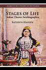 Stages of Life: Indian Theatre Autobiographies by Kathryn Hansen (Hardback, 2011)