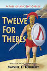 Twelve for Thebes, a Tale of Ancient Greece by Wayne E Torbert (Paperback / softback, 2009)