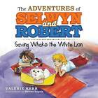 The Adventures of Selwyn and Robert: Saving Whako the White Lion by Valerie Kerr (Paperback / softback, 2013)
