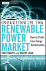 Investing in the Renewable Power Market: How to Profit from Energy Transformation by Robert Lamb, Tom Fogarty (Hardback, 2012)