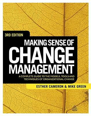 Making Sense of Change Management: A Complete Guide to the Models, Tools and