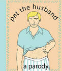 Pat the Husband: A Parody by Kate Nelligan (Spiral bound, 2008)
