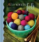 AlterKnits Felt: Imaginative Projects for Knitting and Felting by Leigh Radford (Hardback, 2008)