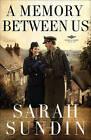 A Memory Between Us: A Novel by Sarah Sundin (Paperback, 2010)