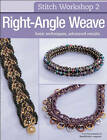 Stitch Workshop: Right-Angle Weave by Kalmbach Books (Paperback, 2011)