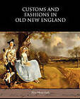 Customs and Fashions in Old New England by Alice Morse Earle (Paperback / softback, 2010)