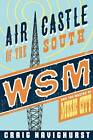 Air Castle of the South: WSM and the Making of Music City by Craig Havighurst (Hardback, 2007)