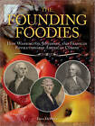 The Founding Foodies: How Washington, Jefferson, and Franklin Revolutionized American Cuisine by Dave DeWitt (Paperback / softback, 2010)