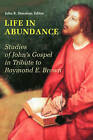 Life in Abundance: Studies of John's Gospel in Tribute to Raymond E. Brown, S.S. by Liturgical Press (Paperback, 2005)