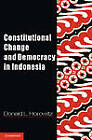 Constitutional Change and Democracy in Indonesia by Donald L. Horowitz (Hardback, 2013)