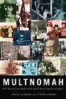 Multnomah: The Tumultuous Story of Oregon's Most Populous County by Fred Leeson, Jewel Lansing (Paperback, 2012)