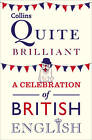 Collins Quite Brilliant: A Celebration of British English by HarperCollins Publishers (Paperback, 2012)