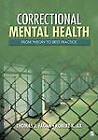 Correctional Mental Health: From Theory to Best Practice by SAGE Publications Inc (Paperback, 2011)