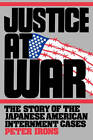 Justice at War: The Story of the Japanese-American Internment Cases by Peter Irons (Paperback, 1993)