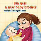 Bia Gets a New Baby Brother by Katherine P Buerger-Smith (Paperback / softback, 2009)
