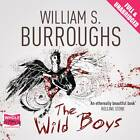 The Wild Boys by William S. Burroughs (CD-Audio, 2013)