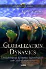 Globalization Dynamics: Psychological, Economic, Technological & Cultural -- Volume 1 by Nova Science Publishers Inc (Hardback, 2012)