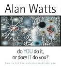 Do You Do it or Does it Do You? by Alan Watts (CD-Audio, 2006)