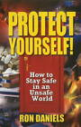 Protect Yourself!: How to Stay Safe in an Unsafe World by Ron Daniels (Hardback, 2011)