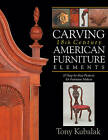 Carving 18th Century American Furniture Elements: 10 Step-By-Step Projects for Furniture Makers by Tony Kubalak (Paperback / softback)