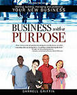 Business with a Purpose: Starting, Building, Managing and Protecting Your New Business by Darrell Griffin (Paperback / softback, 2010)