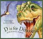 D Is for Dinosaur: A Prehistoric Alphabet by Lita Judge, Todd Chapman (Hardback, 2007)