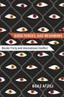 Good Fences, Bad Neighbors: Border Fixity and International Conflict by Boaz Atzili (Paperback, 2012)