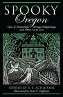 Spooky Oregon: Tales of Hauntings, Strange Happenings, and Other Local Lore by S. E. Schlosser (Paperback, 2009)