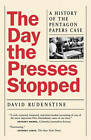 The Day the Presses Stopped: A History of the Pentagon Papers Case by David Rudenstine (Paperback, 1998)