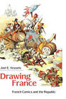 Drawing France: French Comics and the Republic by Joel E. Vessels (Hardback, 2010)