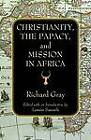 Christianity, the Papacy and Mission in Africa by Richard Gray (Paperback, 2012)