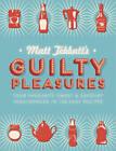 Matt Tebbutt's Guilty Pleasures: Your Favourite Sweet and Savoury Indulgences in 130 Easy Recipes by Matt Tebbutt (Hardback, 2013)