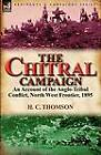 The Chitral Campaign: An Account of the Anglo-Tribal Conflict, North West Frontier, 1895 by H C Thomson (Paperback / softback, 2011)