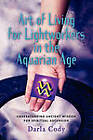 Art of Living for Lightworkers in the Aquarian Age by Darla Cody (Paperback, 2010)