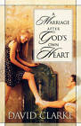 A Marriage After God's Own Heart by David Clarke (Paperback, 2001)